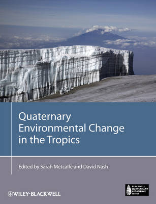 Quaternary Environmental Change in the Tropics - Blackwell Quaternary Geoscience Series (Hardback)