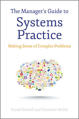 The Manager's Guide to Systems Practice: Making Sense of Complex Problems (Hardback)