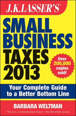 J. K. Lasser's Small Business Taxes 2013: Your Complete Guide to a Better Bottom Line - J. K. Lasser (Paperback)