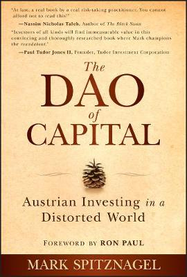 The Dao of Capital: Austrian Investing in a Distorted World (Hardback)