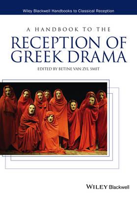 A Handbook to the Reception of Greek Drama - Wiley Blackwell Handbooks to Classical Reception (Hardback)