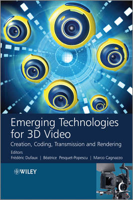 Emerging Technologies for 3D Video: Creation, Coding, Transmission and Rendering (Hardback)