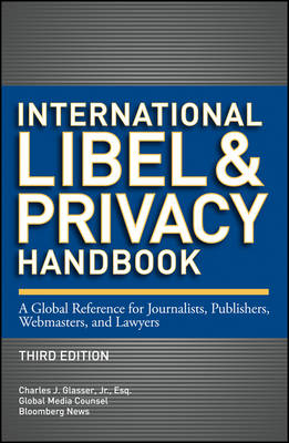 International Libel and Privacy Handbook: A Global Reference for Journalists, Publishers, Webmasters, and Lawyers - Bloomberg (Hardback)