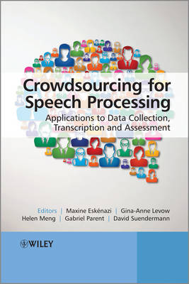 Crowdsourcing for Speech Processing: Applications to Data Collection, Transcription and Assessment (Hardback)