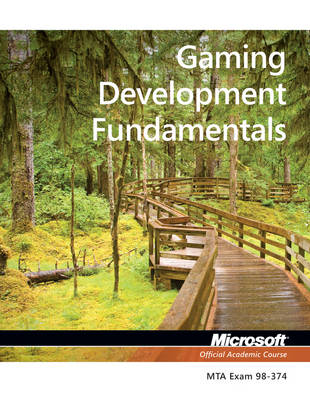 Exam 98-374 Gaming Development Fundamentals (Paperback)