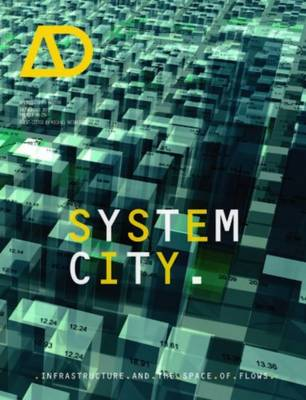 System City: Infrastructure and the Space of Flows - Architectural Design (Paperback)
