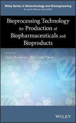 Bioprocessing Technology for Production of Biopharmaceuticals and Bioproducts - Wiley Series in Biotechnology and Bioengineering (Hardback)