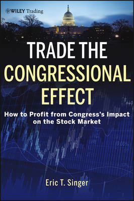Trade the Congressional Effect: How To Profit from Congress's Impact on the Stock Market - Wiley Trading (Hardback)