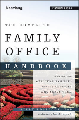 The Complete Family Office Handbook: A Guide for Affluent Families and the Advisors Who Serve Them - Bloomberg Financial (Hardback)