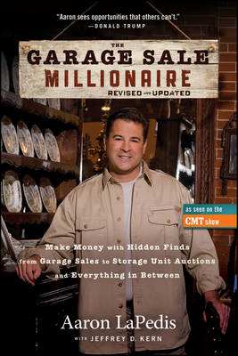 The Garage Sale Millionaire: Make Money with Hidden Finds from Garage Sales to Storage Unit Auctions and Everything in Between (Hardback)