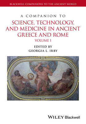 A Companion to Science, Technology, and Medicine in Ancient Greece and Rome: 2 Volume Set - Blackwell Companions to the Ancient World (Hardback)
