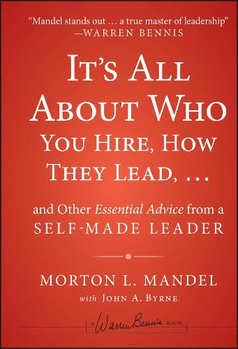 It's All About Who You Hire, How They Lead... and Other Essential Advice from a Self-Made Leader (Hardback)