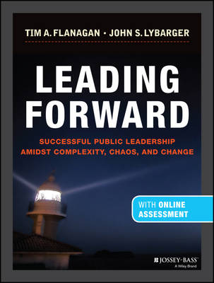 Leading Forward: Successful Public Leadership Amidst Complexity, Chaos, and Change (W/PC) (Hardback)