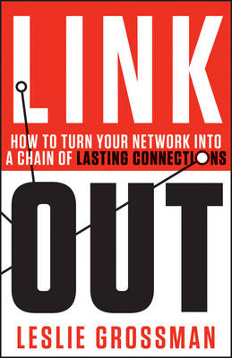 Link Out: How to Turn Your Network into a Chain of Lasting Connections (Hardback)