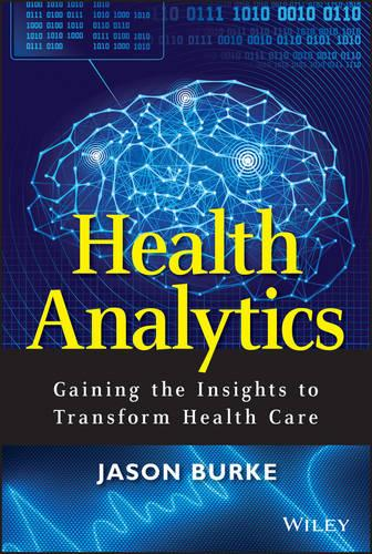 Health Analytics: Gaining the Insights to Transform Health Care - Wiley and SAS Business Series (Hardback)