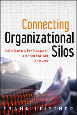 Connecting Organizational Silos: Taking Knowledge Flow Management to the Next Level with Social Media - Wiley and SAS Business Series (Hardback)