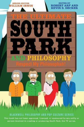 The Ultimate South Park and Philosophy: Respect My Philosophah! - The Blackwell Philosophy and Pop Culture Series (Paperback)