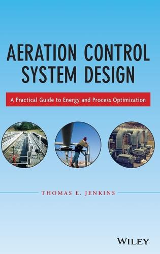 Aeration Control System Design: A Practical Guide to Energy and Process Optimization (Hardback)