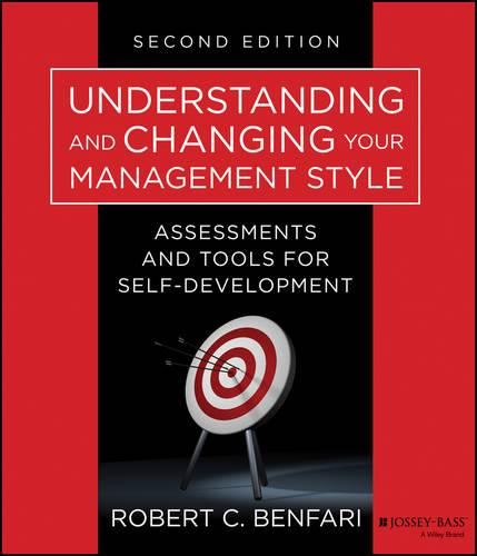Understanding and Changing Your Management Style: Assessments and Tools for Self-Development - J-B Warren Bennis Series (Paperback)