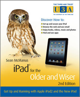 iPad for the Older and Wiser: Get Up and Running with Apple iPad2 and the New iPad - Third Age Trust (U3a)/Older and Wiser (Paperback)