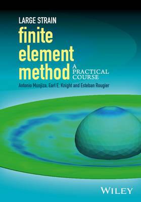 Large Strain Finite Element Method: A Practical Course (Hardback)