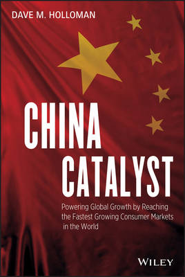 China Catalyst: Powering Global Growth by Reaching the Fastest Growing Consumer Market in the World (Hardback)