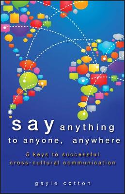 Say Anything to Anyone, Anywhere: 5 Keys To Successful Cross-Cultural Communication (Hardback)