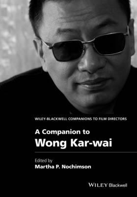 A Companion to Wong Kar-wai - Wiley Blackwell Companions to Film Directors (Hardback)