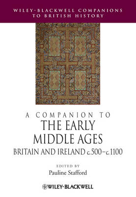 A Companion to the Early Middle Ages: Britain and Ireland c.500 - 1100 - Blackwell Companions to British History (Paperback)