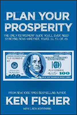 Plan Your Prosperity: The Only Retirement Guide You'll Ever Need, Starting Now--Whether You're 22, 52 or 82 (Hardback)