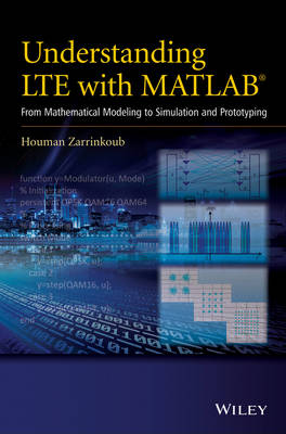 Understanding LTE with MATLAB: From Mathematical Modeling to Simulation and Prototyping (Hardback)