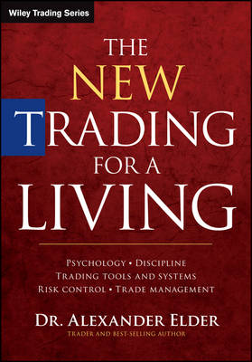 The New Trading for a Living: Psychology, Discipline, Trading Tools and Systems, Risk Control, Trade Management - Wiley Trading (Hardback)