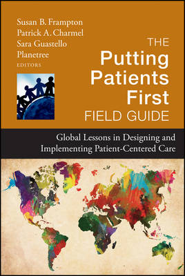 The Putting Patients First Field Guide: Global Lessons in Designing and Implementing Patient-Centered Care - Jossey-Bass Public Health (Hardback)