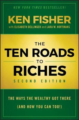 The Ten Roads to Riches: The Ways the Wealthy Got There (And How You Can Too!) (Hardback)