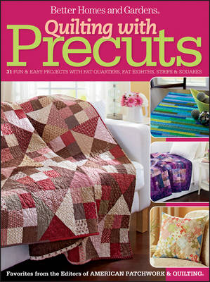 Quilting with Precuts: 27 Fun & Easy Projects from Fat Quarters, Fat Eighths, Strips & Squares - Better Homes and Gardens Crafts (Paperback)