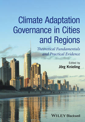 Climate Adaptation Governance in Cities and Regions - Theoretical Fundamentals and Practical Evidence (Hardback)