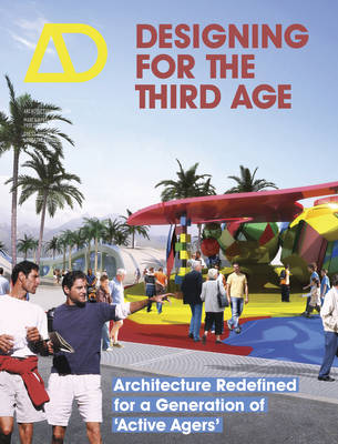 """Designing for the Third Age: Architecture Redefined for a Generation of """"Active Agers"""" - Architectural Design (Paperback)"""
