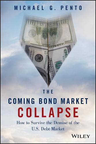 The Coming Bond Market Collapse: How to Survive the Demise of the U.S. Debt Market (Hardback)