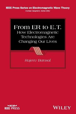 From ER to E.T.: How Electromagnetic Technologies are Changing Our Lives - IEEE Press Series on Electromagnetic Wave Theory (Paperback)