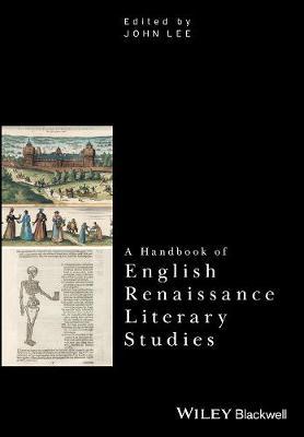 A Handbook of English Renaissance Literary Studies - Critical Theory Handbooks (Hardback)