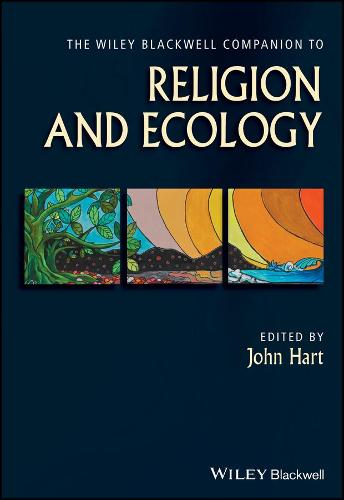 The Wiley Blackwell Companion to Religion and Ecology - Wiley Blackwell Companions to Religion (Hardback)