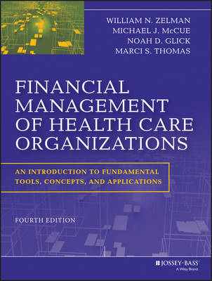 Financial Management of Health Care Organizations: An Introduction to Fundamental Tools, Concepts and Applications (Hardback)