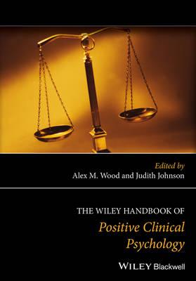 The Wiley Handbook of Positive Clinical Psychology (Hardback)