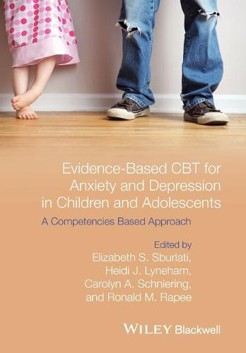 Cover Evidence-Based CBT for Anxiety and Depression in Children and Adolescents: A Competencies Based Approach