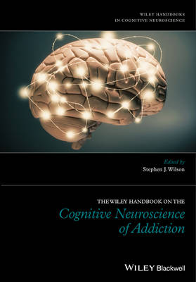 The Wiley Handbook on the Cognitive Neuroscience of Addiction (Hardback)
