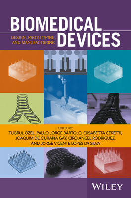 Biomedical Devices: Design, Prototyping, and Manufacturing (Hardback)