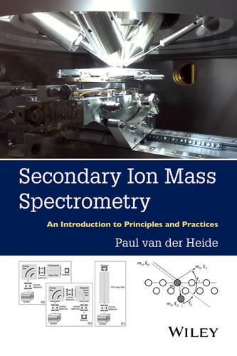 Secondary Ion Mass Spectrometry: An Introduction to Principles and Practices (Hardback)