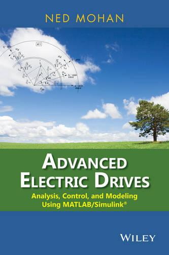 Advanced Electric Drives: Analysis, Control, and Modeling Using MATLAB / Simulink (Hardback)