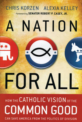 Cover A Nation for All: How the Catholic Vision of the Common Good Can Save America from the Politics of Division