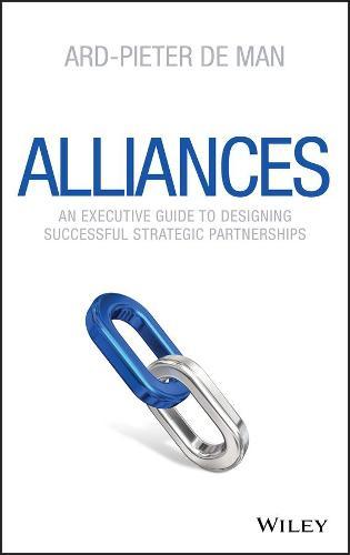 Alliances: An Executive Guide to Designing Successful Strategic Partnerships (Hardback)